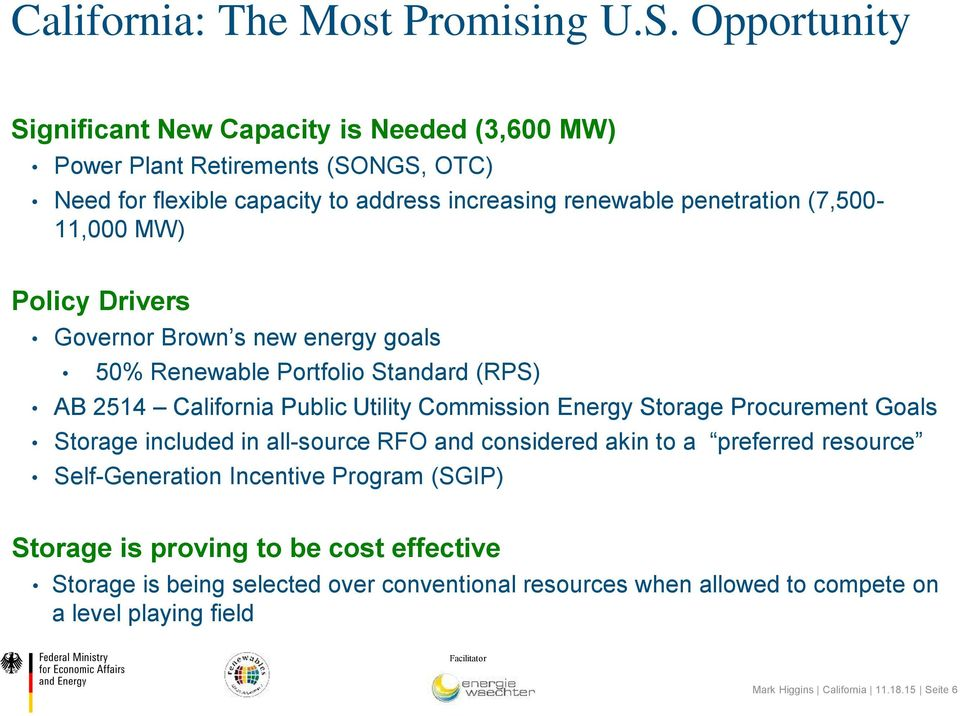 (7,500-11,000 MW) Policy Drivers Governor Brown s new energy goals 50% Renewable Portfolio Standard (RPS) AB 2514 California Public Utility Commission Energy Storage