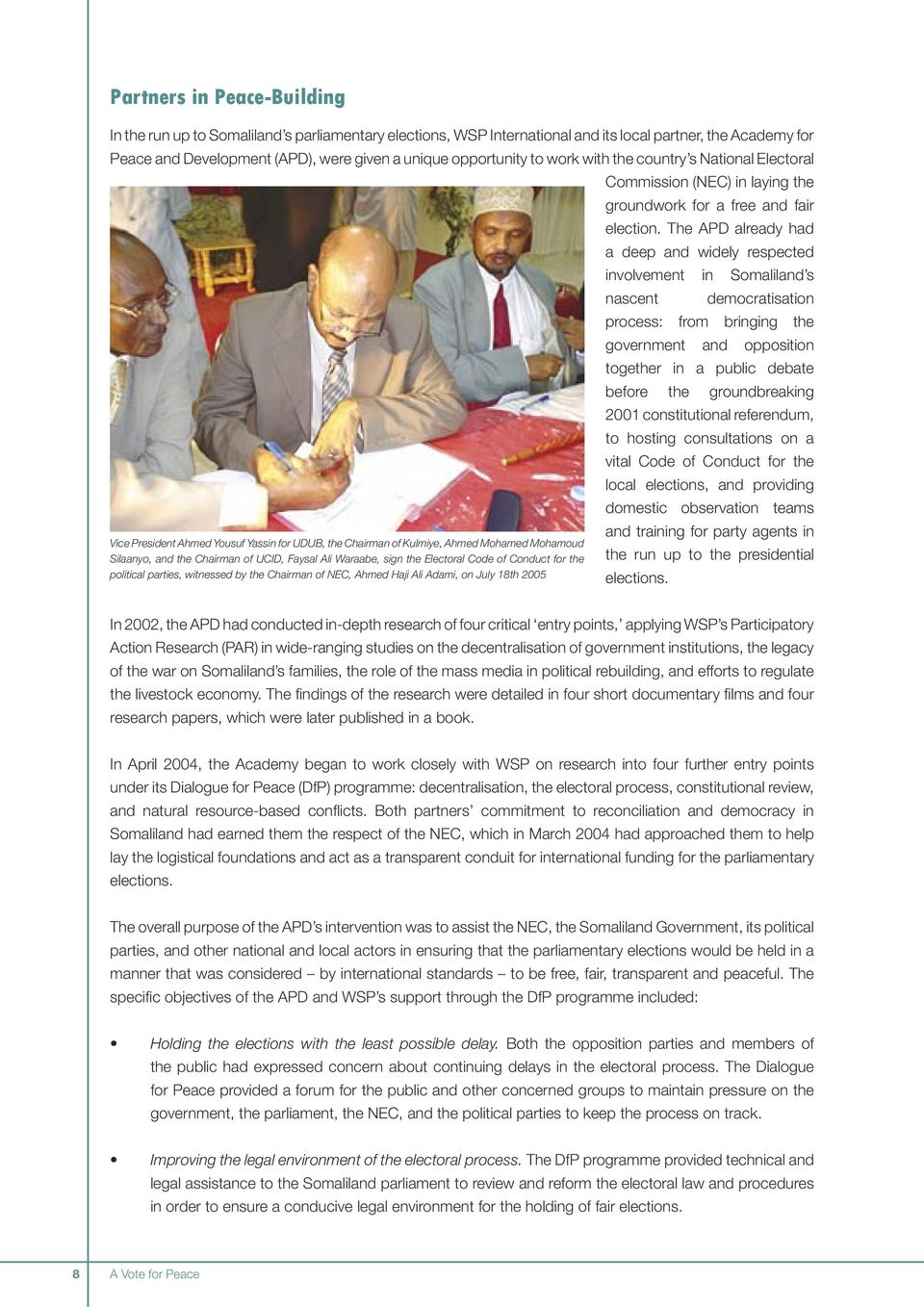 the Electoral Code of Conduct for the political parties, witnessed by the Chairman of NEC, Ahmed Haji Ali Adami, on July 18th 2005 Commission (NEC) in laying the groundwork for a free and fair