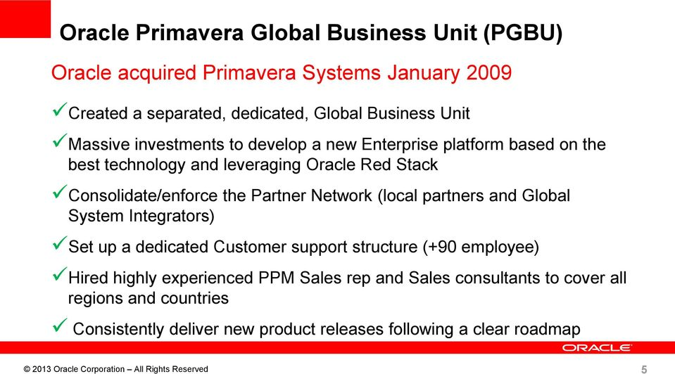 (local partners and Global System Integrators) Set up a dedicated Customer support structure (+90 employee) Hired highly experienced PPM Sales rep and