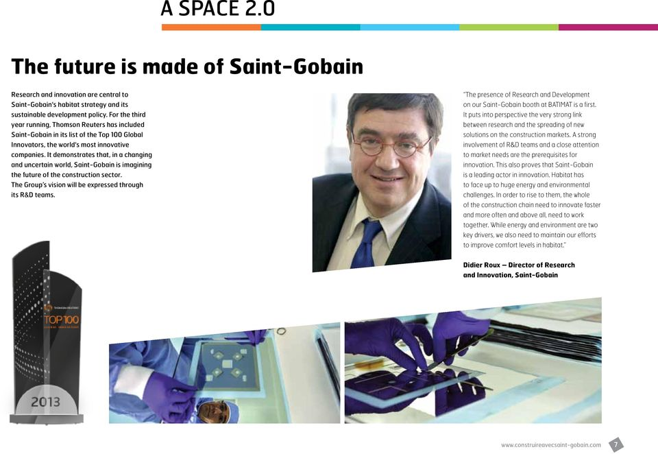 It demonstrates that, in a changing and uncertain world, Saint-Gobain is imagining the future of the construction sector. The Group s vision will be expressed through its R&D teams.