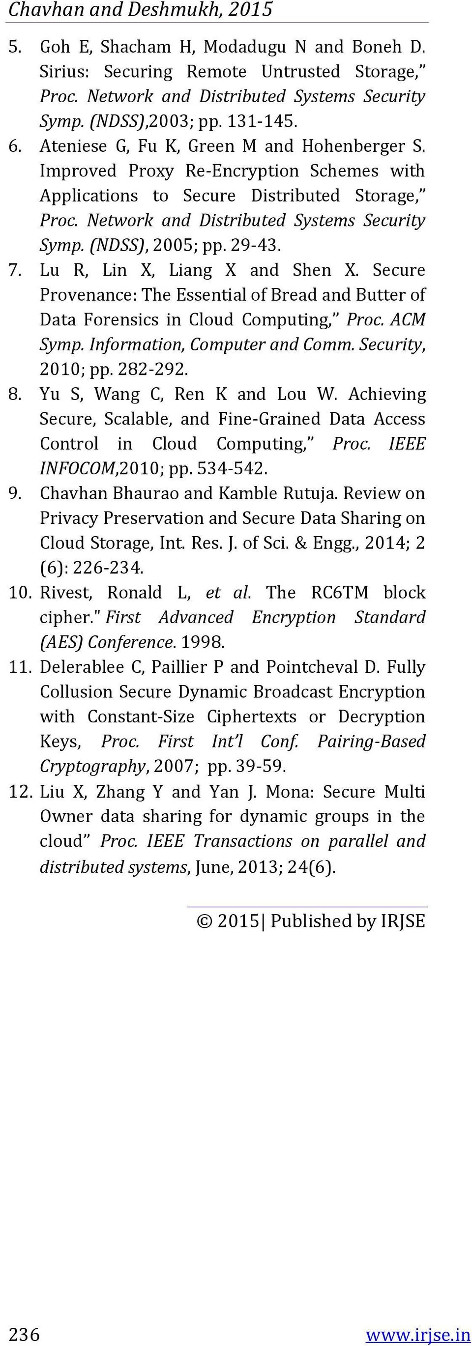 (NDSS), 2005; pp. 29-43. 7. Lu R, Lin X, Liang X and Shen X. Secure Provenance: The Essential of Bread and Butter of Data Forensics in Cloud Computing, Proc. ACM Symp. Information, Computer and Comm.