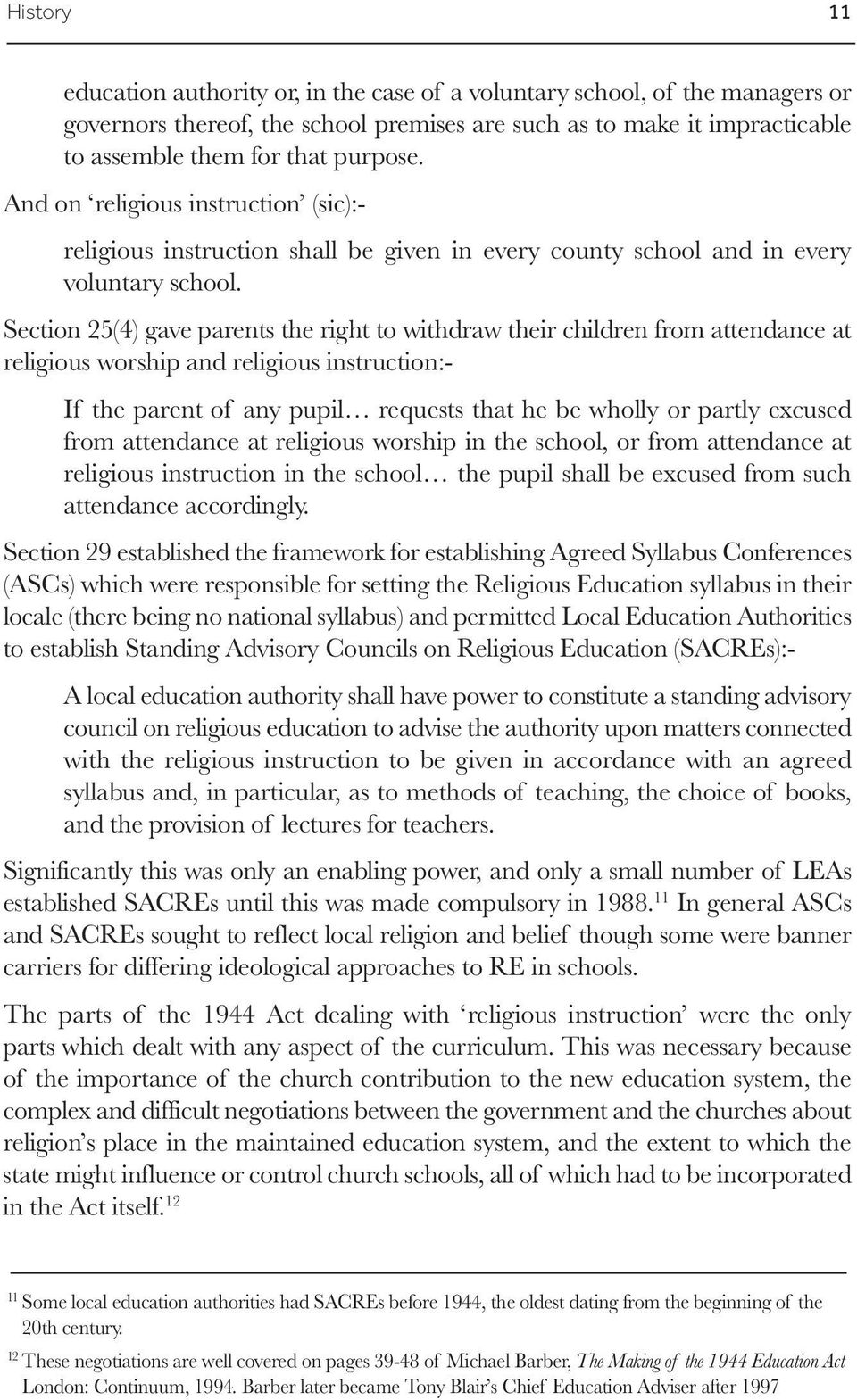 Section 25(4) gave parents the right to withdraw their children from attendance at religious worship and religious instruction:- If the parent of any pupil requests that he be wholly or partly