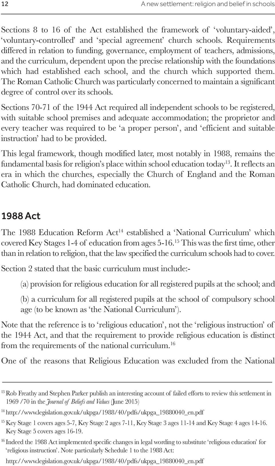 each school, and the church which supported them. The Roman Catholic Church was particularly concerned to maintain a significant degree of control over its schools.