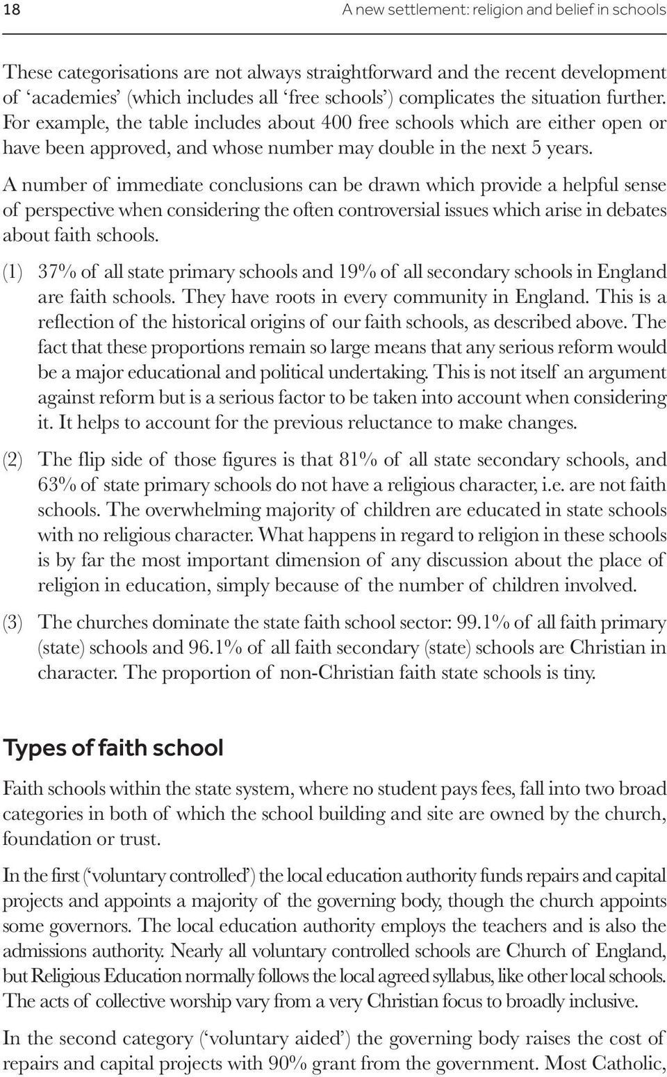 A number of immediate conclusions can be drawn which provide a helpful sense of perspective when considering the often controversial issues which arise in debates about faith schools.