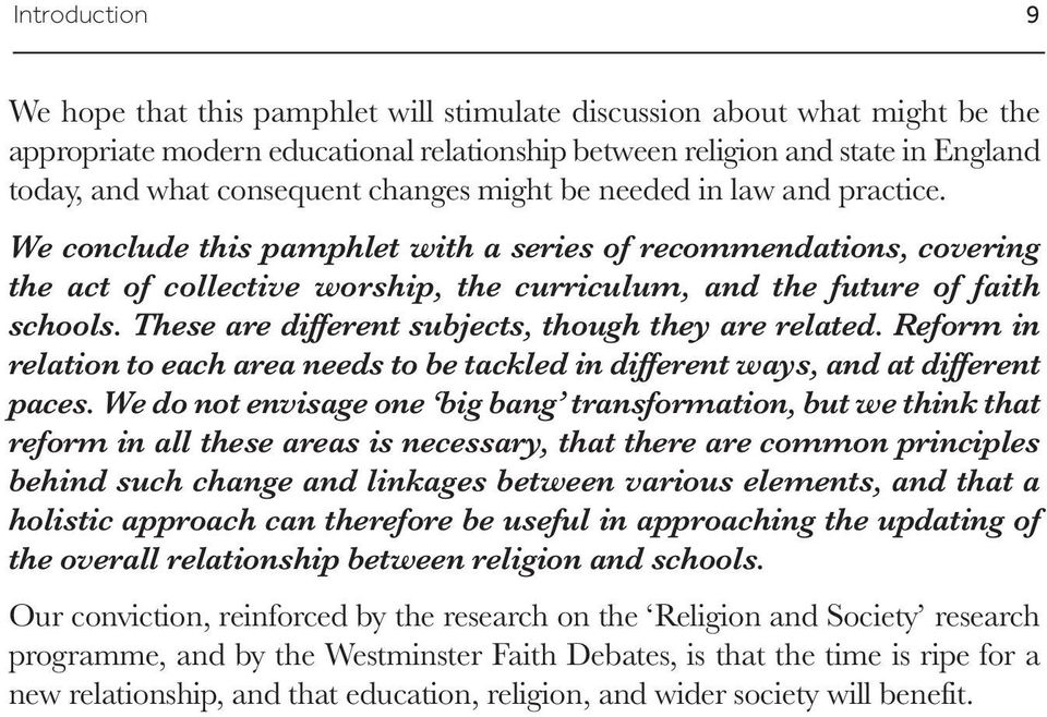 We conclude this pamphlet with a series of recommendations, covering the act of collective worship, the curriculum, and the future of faith schools.