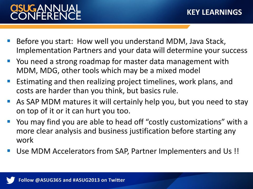 than you think, but basics rule. As SAP MDM matures it will certainly help you, but you need to stay on top of it or it can hurt you too.