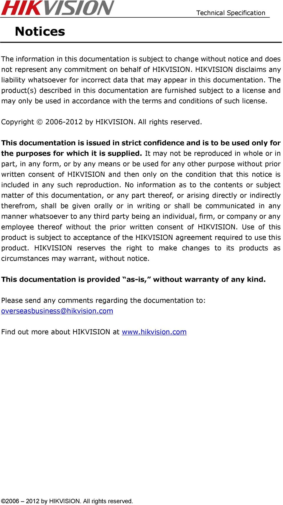 The product(s) described in this documentation are furnished subject to a license and may only be used in accordance with the terms and conditions of such license. Copyright 2006-2012 by HIKVISION.