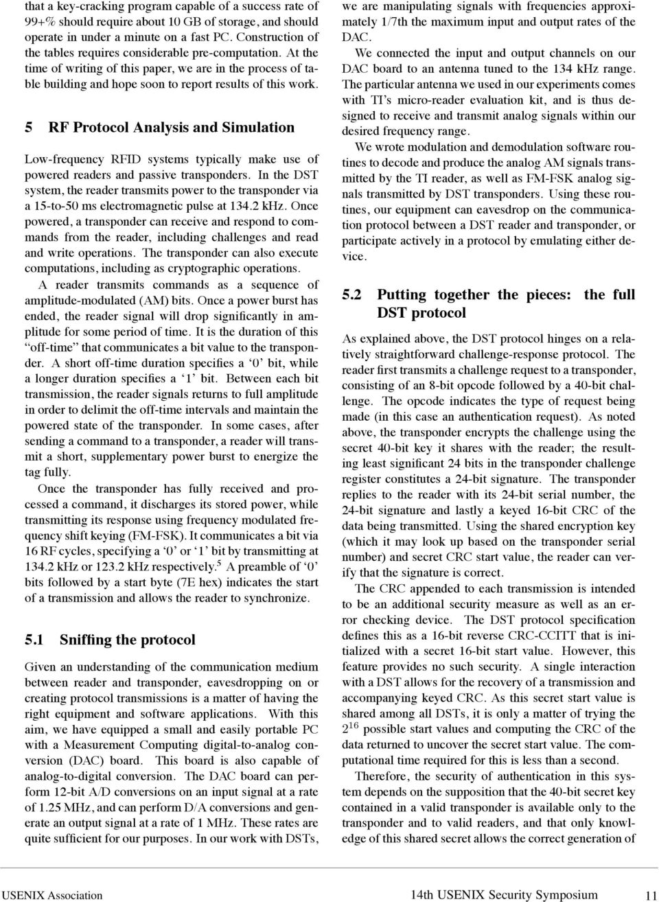 5 RF Protocol Analysis and Simulation Low-frequency RFID systems typically make use of powered readers and passive transponders.