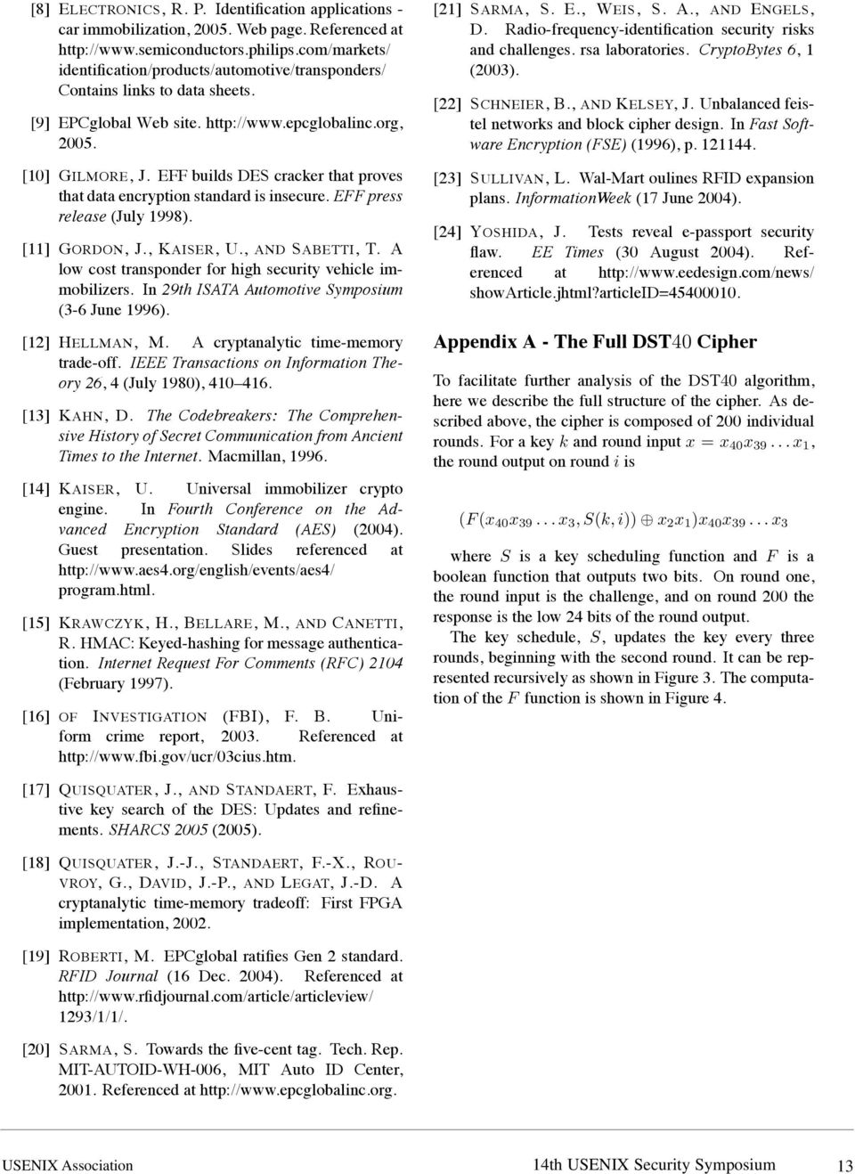 EFF builds DES cracker that proves that data encryption standard is insecure. EFF press release (July 1998). [11] GORDON, J.,KAISER, U., AND SABETTI, T.