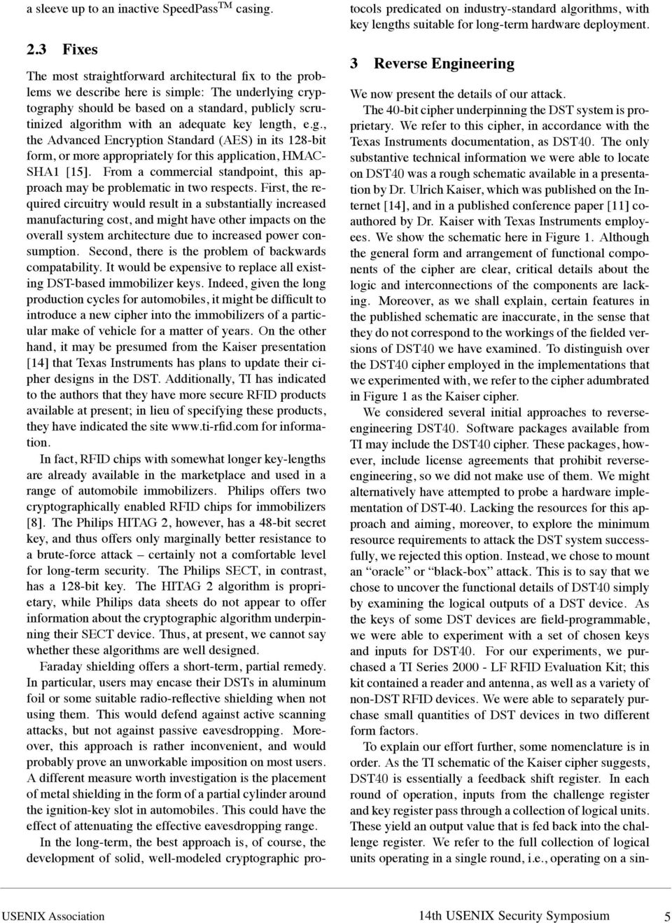 adequate key length, e.g., the Advanced Encryption Standard (AES) in its 128-bit form, or more appropriately for this application, HMAC- SHA1 [15].