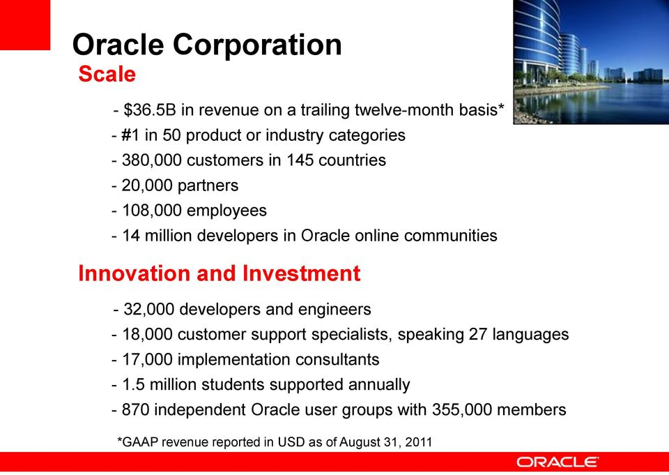 partners - 108,000 employees - 14 million developers in Oracle online communities Innovation and Investment - 32,000 developers and