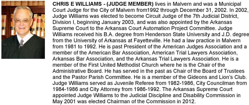 Court Automation Project Committee. Judge Williams received his B.A. degree from Henderson State University and J.D. degree from the University of Arkansas at Fayetteville.