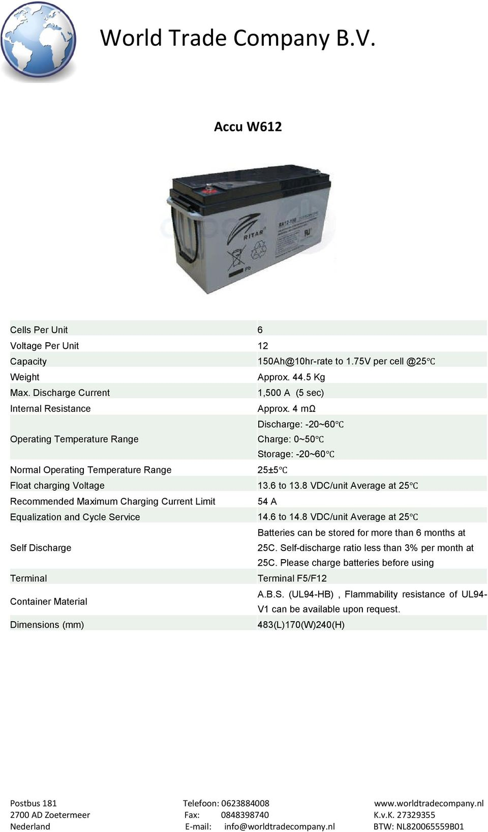 8 VDC/unit Average at 25 Recommended Maximum Charging Current Limit 54 A Equalization and Cycle Service 14.6 to 14.