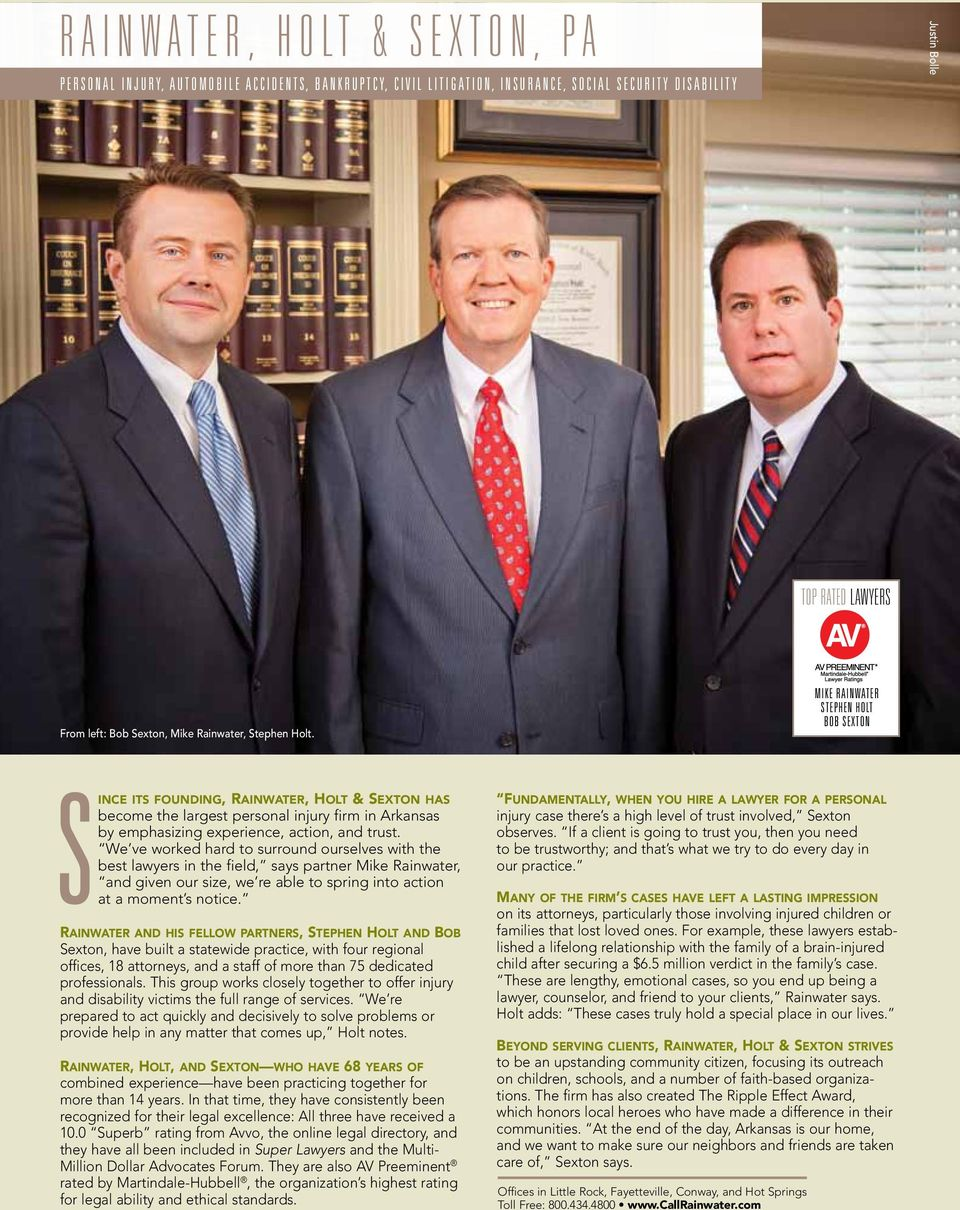 mike RainwateR StePHen Holt bob Sexton SInCe ITs FOUndIng, rainwater, HOLT & sexton HAs become the largest personal injury firm in Arkansas by emphasizing experience, action, and trust.