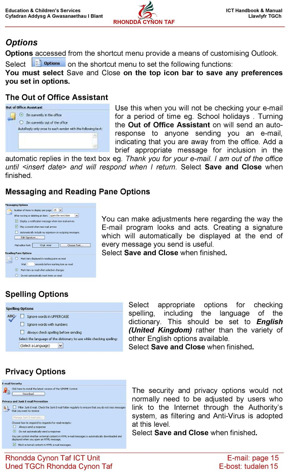 The Out of Office Assistant Use this when you will not be checking your e-mail for a period of time eg. School holidays.