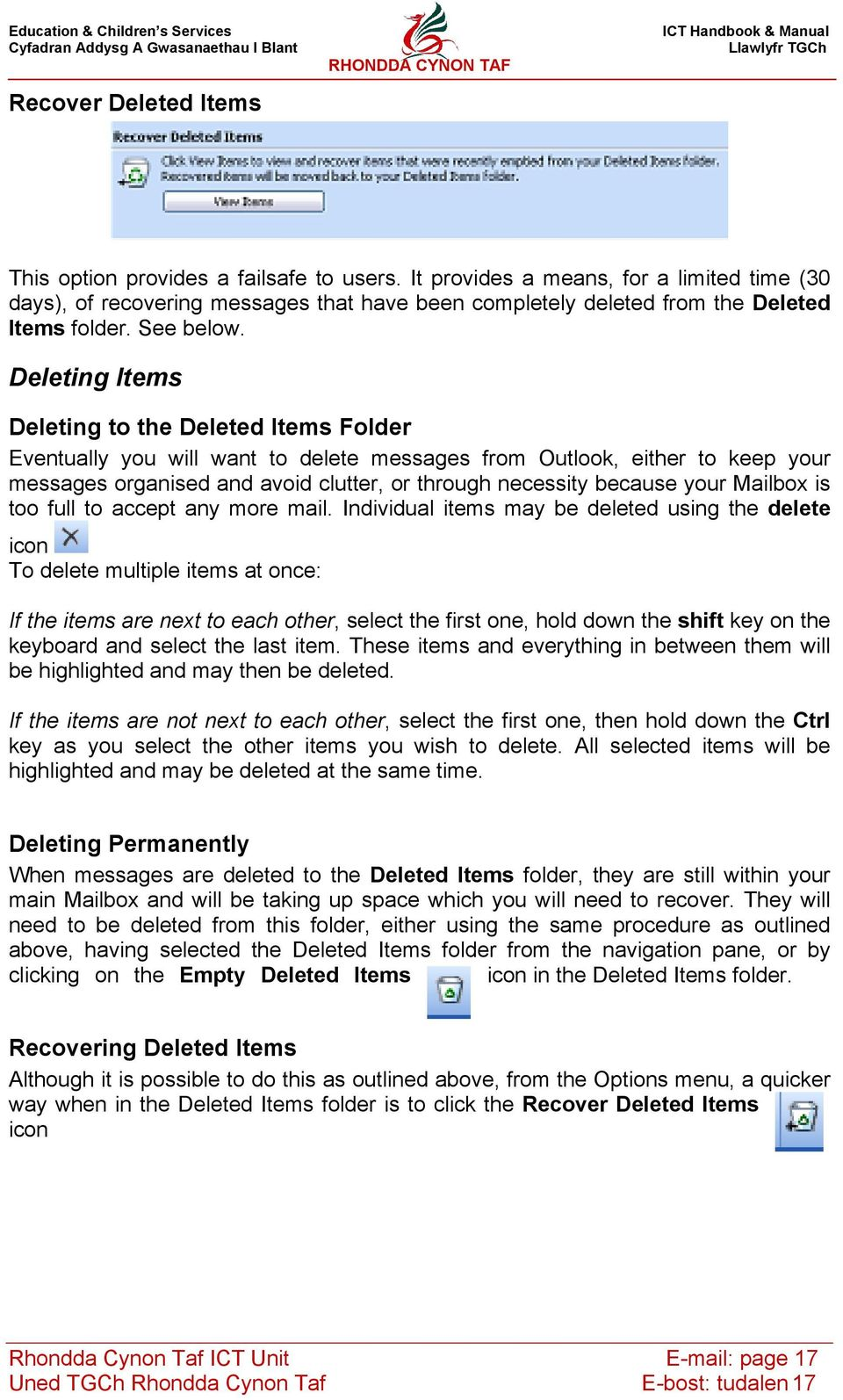 Deleting Items Deleting to the Deleted Items Folder Eventually you will want to delete messages from Outlook, either to keep your messages organised and avoid clutter, or through necessity because