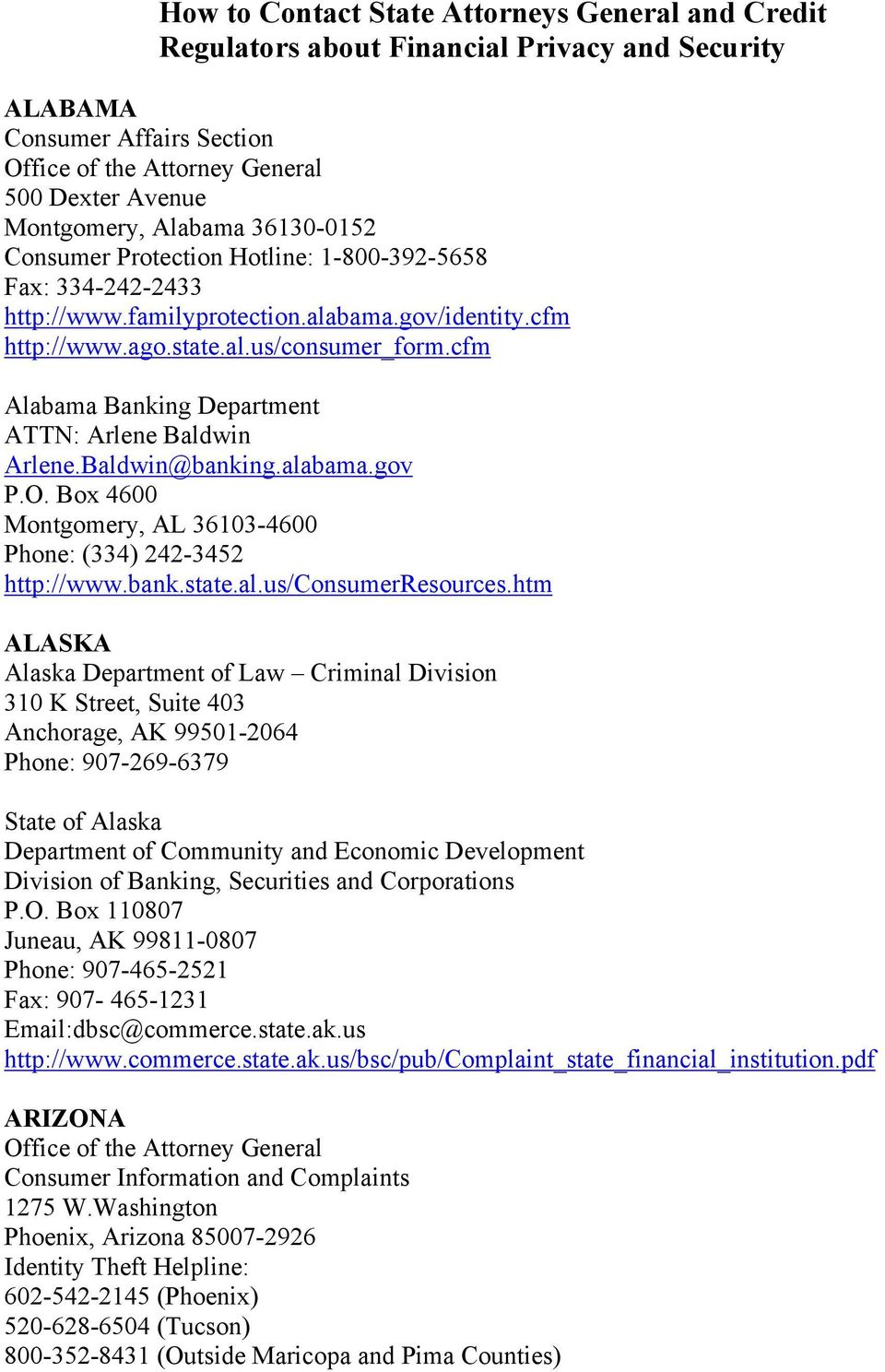 Baldwin@banking.alabama.gov P.O. Box 4600 Montgomery, AL 36103-4600 Phone: (334) 242-3452 http://www.bank.state.al.us/consumerresources.