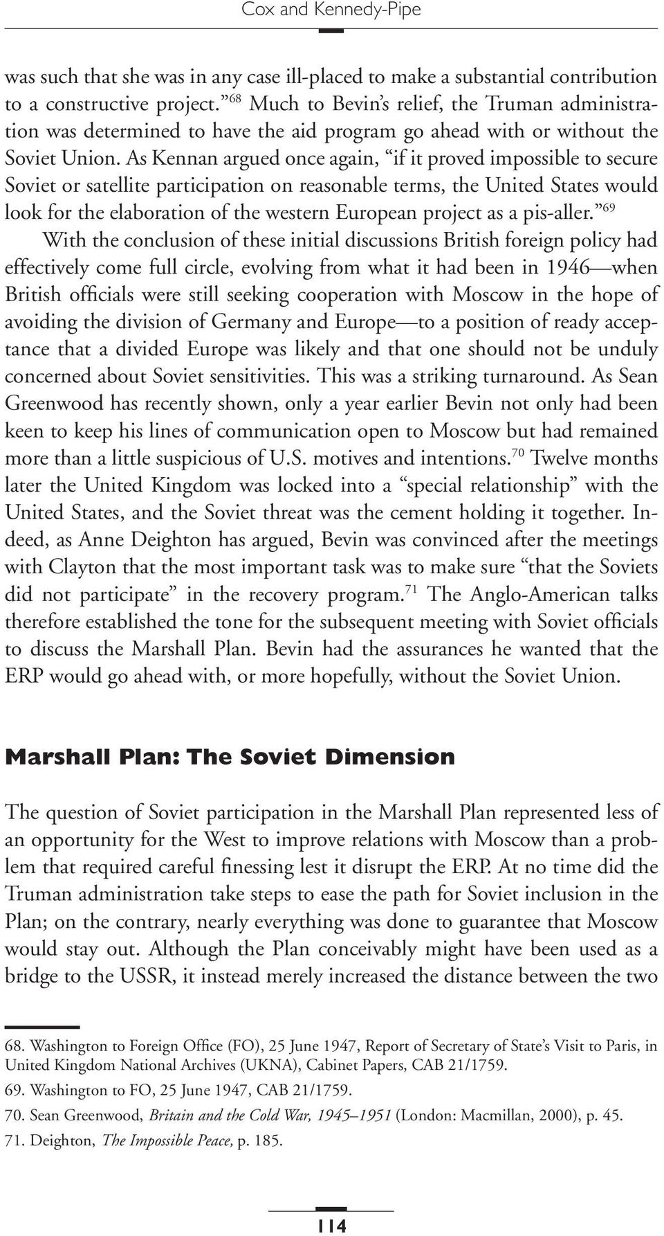 As Kennan argued once again, if it proved impossible to secure Soviet or satellite participation on reasonable terms, the United States would look for the elaboration of the western European project