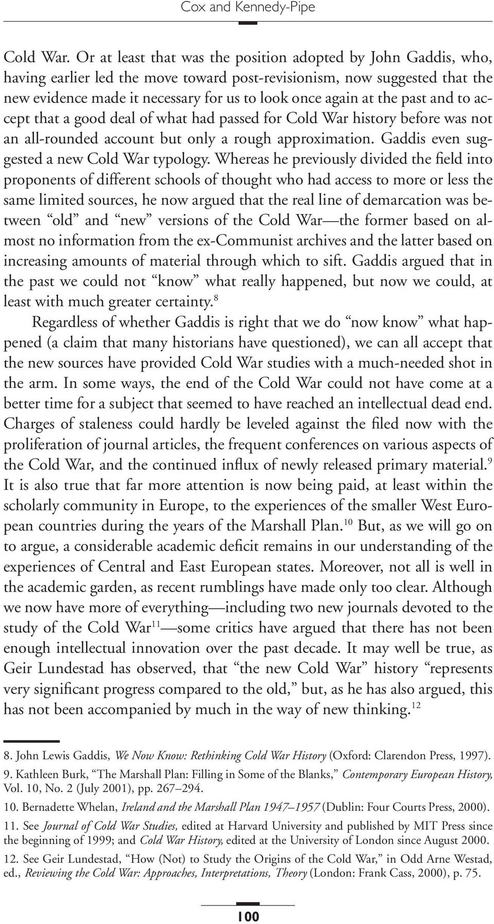 the past and to accept that a good deal of what had passed for Cold War history before was not an all-rounded account but only a rough approximation. Gaddis even suggested a new Cold War typology.