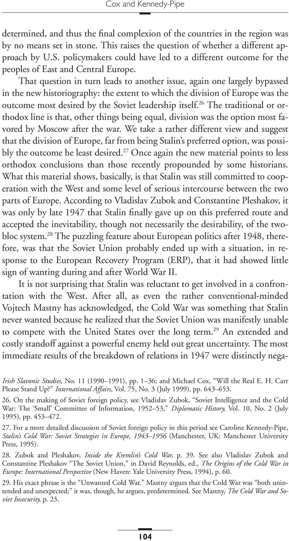 That question in turn leads to another issue, again one largely bypassed in the new historiography: the extent to which the division of Europe was the outcome most desired by the Soviet leadership