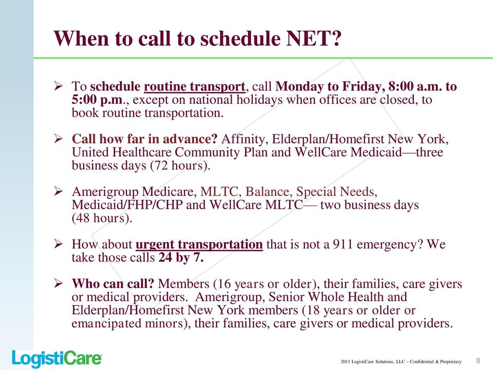 Amerigroup Medicare, MLTC, Balance, Special Needs, Medicaid/FHP/CHP and WellCare MLTC two business days (48 hours). How about urgent transportation that is not a 911 emergency?