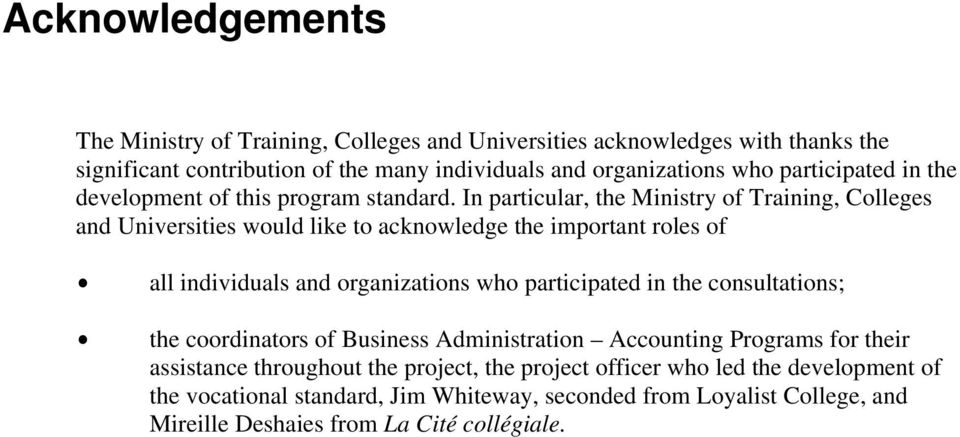In particular, the Ministry of Training, Colleges and Universities would like to acknowledge the important roles of $ all individuals and organizations who participated in