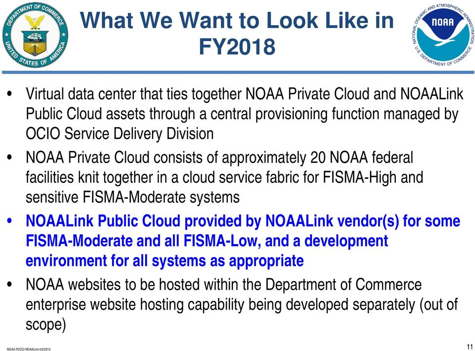 and sensitive FISMA-Moderate systems NOAALink Public Cloud provided by NOAALink vendor(s) for some FISMA-Moderate and all FISMA-Low, and a development environment for