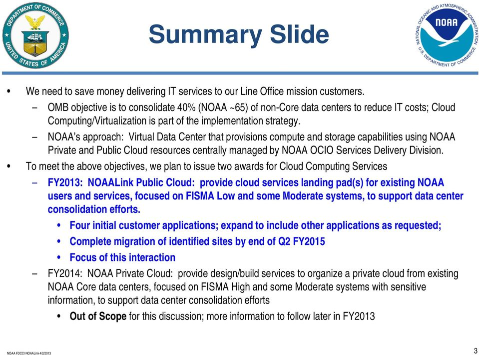 NOAA s approach: Virtual Data Center that provisions compute and storage capabilities using NOAA Private and Public Cloud resources centrally managed by NOAA OCIO Services Delivery Division.
