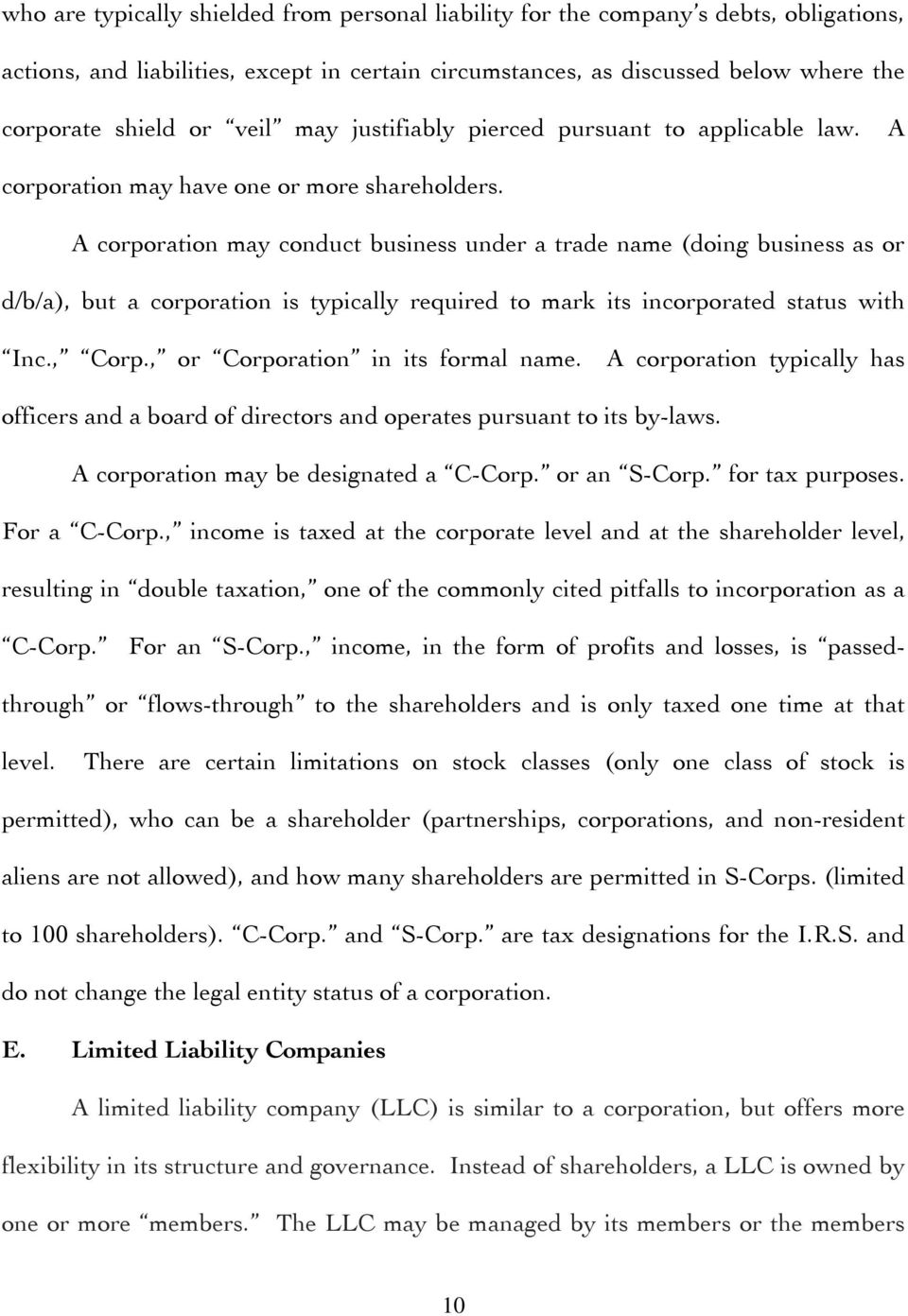 A corporation may conduct business under a trade name (doing business as or d/b/a), but a corporation is typically required to mark its incorporated status with Inc., Corp.
