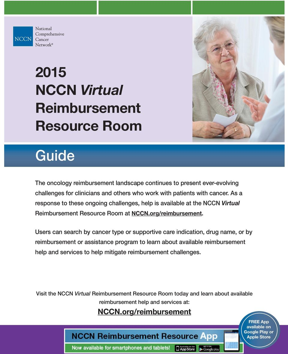 others who work with patients with cancer. As a response to these ongoing challenges, help is available at the NCCN Virtual Reimbursement Resource Room at.