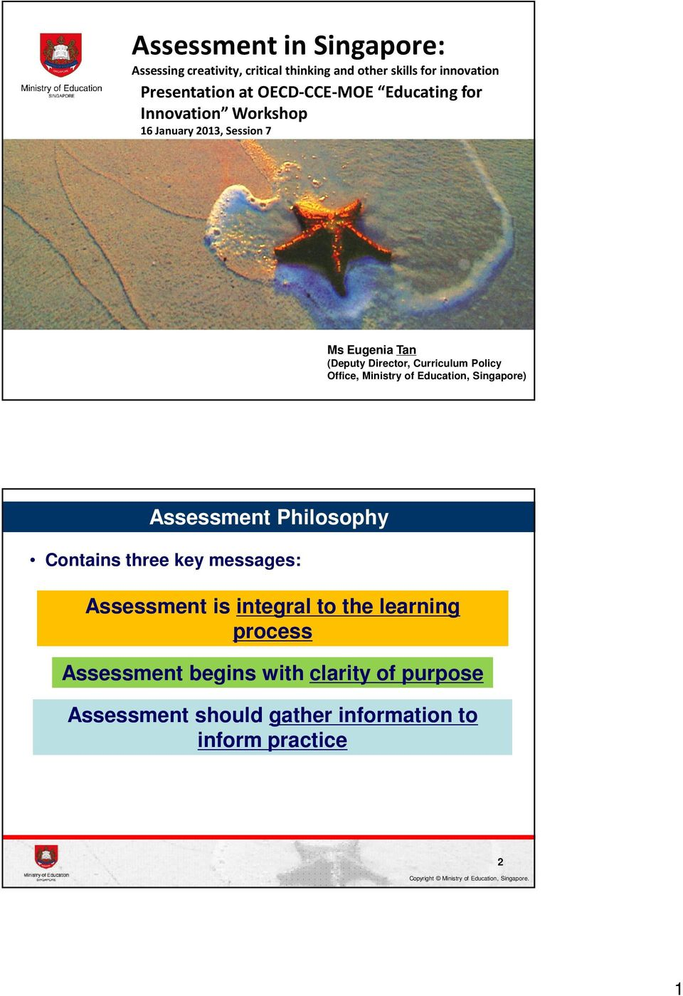 Policy Office, Ministry of Education, Singapore) Assessment Philosophy Contains three key messages: Assessment is