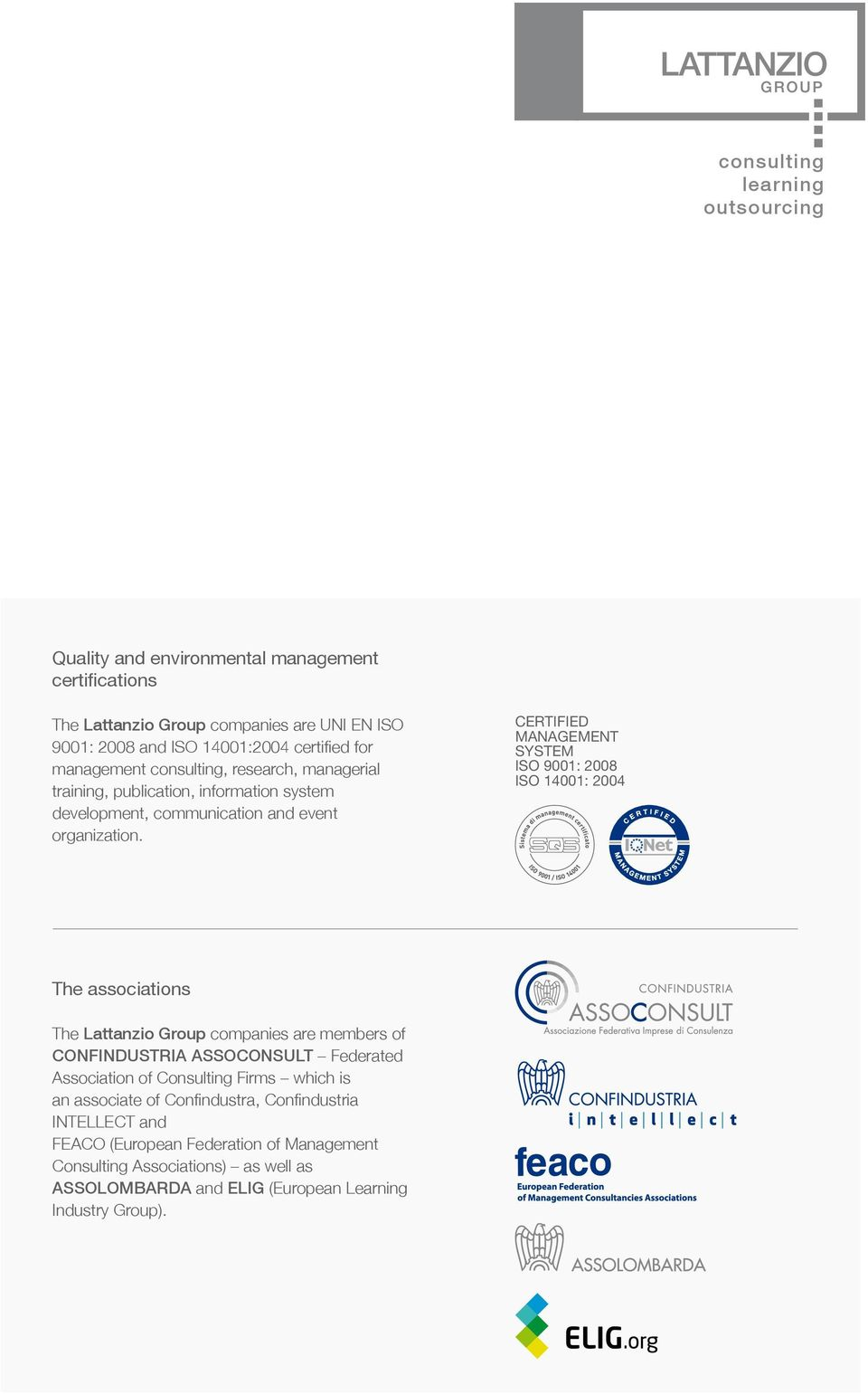 CERTIFIED MANAGEMENT SYSTEM ISO 9001: 2008 ISO 14001: 2004 The associations The Lattanzio Group companies are members of CONFINDUSTRIA ASSOCONSULT Federated Association of