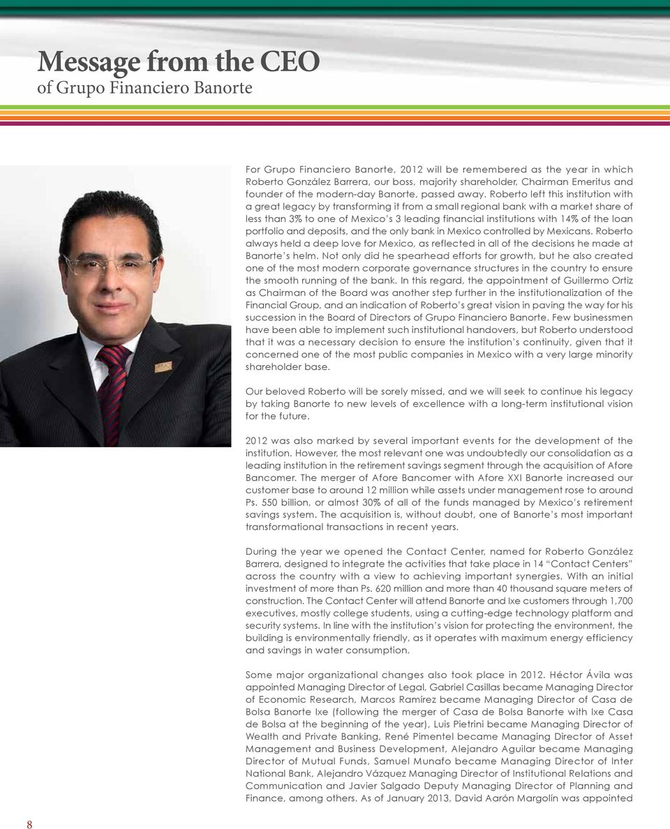 Roberto left this institution with a great legacy by transforming it from a small regional bank with a market share of less than 3% to one of Mexico s 3 leading financial institutions with 14% of the
