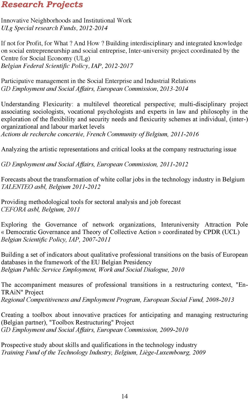 Scientific Policy, IAP, 2012-2017 Participative management in the Social Enterprise and Industrial Relations GD Employment and Social Affairs, European Commission, 2013-2014 Understanding