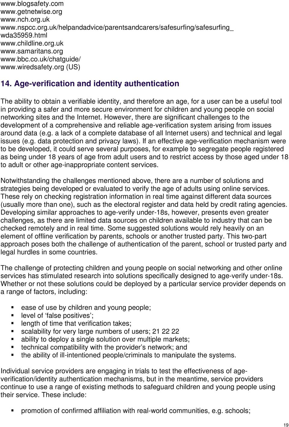 Age-verification and identity authentication The ability to obtain a verifiable identity, and therefore an age, for a user can be a useful tool in providing a safer and more secure environment for