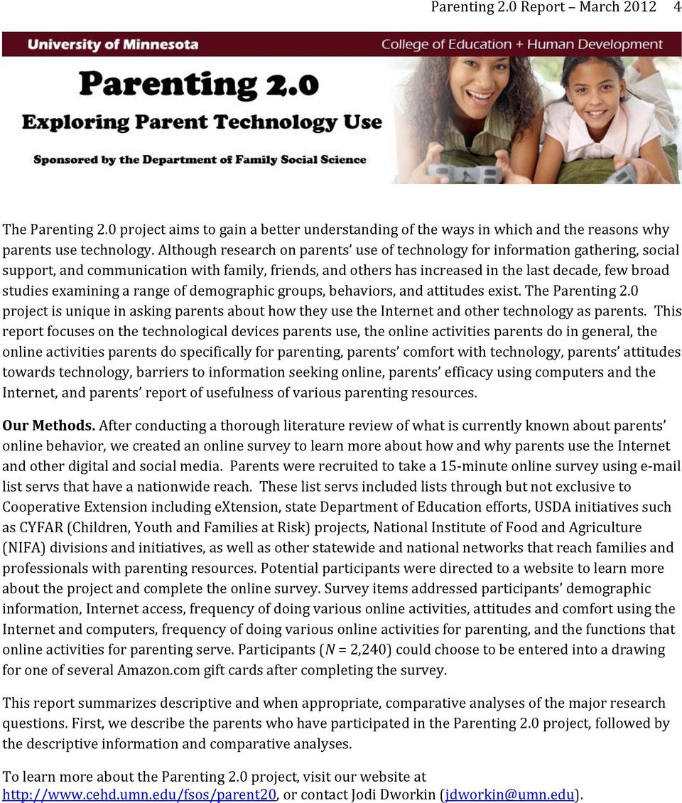 examining a range of demographic groups, behaviors, and attitudes exist. The Parenting 2.0 project is unique in asking parents about how they use the Internet and other technology as parents.