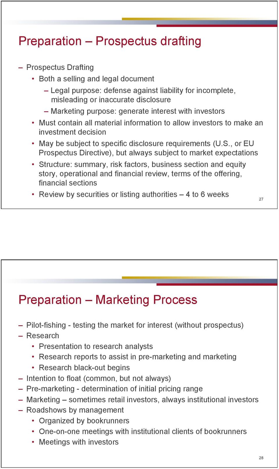 , or EU Prospectus Directive), but always subject to market expectations Structure: summary, risk factors, business section and equity story, operational and financial review, terms of the offering,