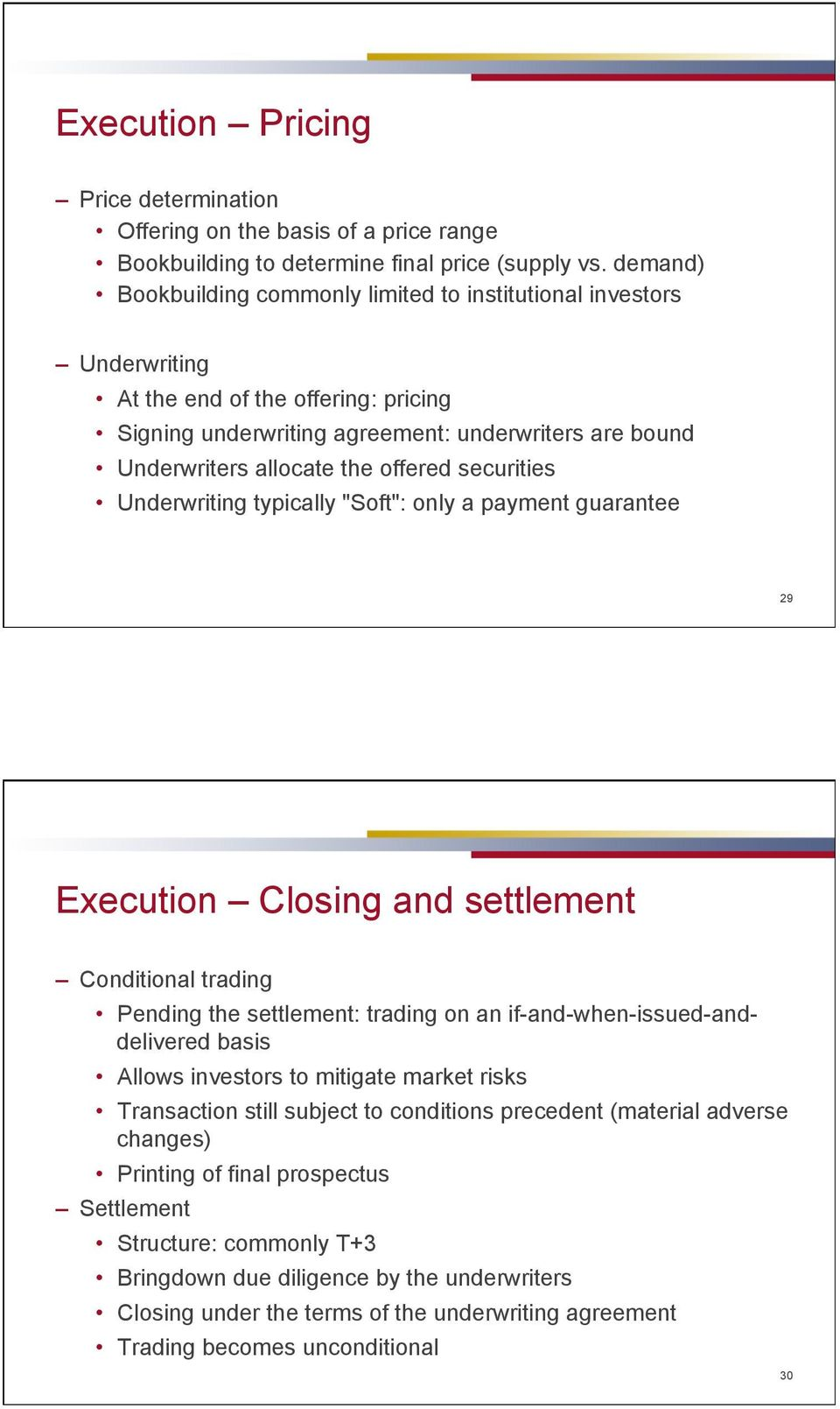 "offered securities Underwriting typically ""Soft"": only a payment guarantee 29 Execution Closing and settlement Conditional trading Pending the settlement: trading on an"