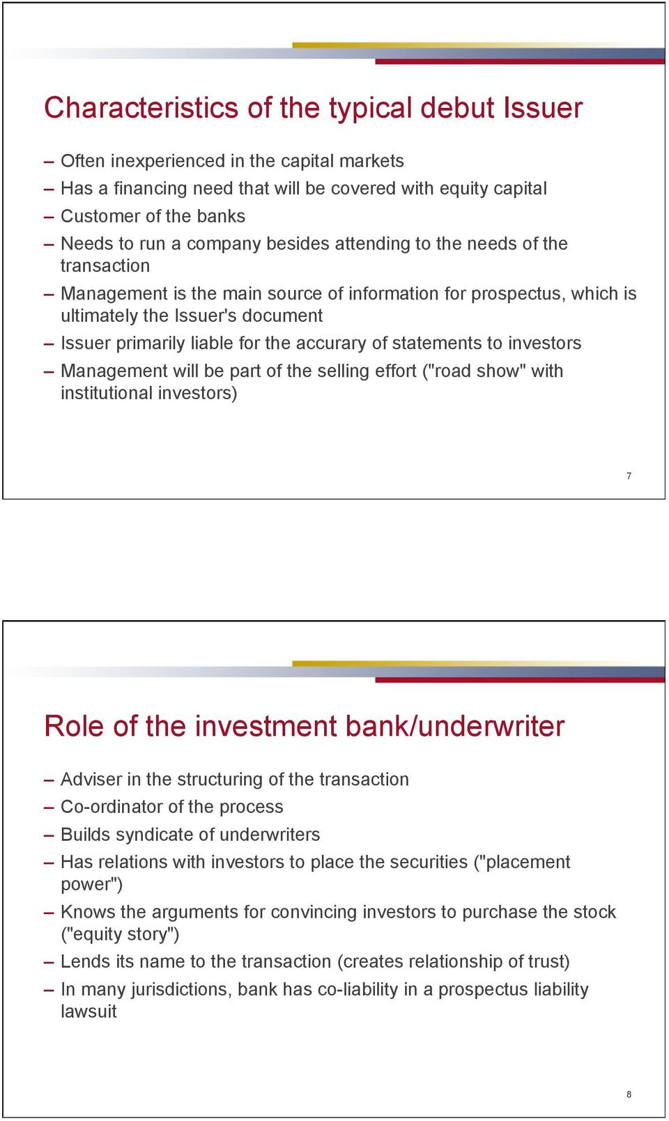 "statements to investors Management will be part of the selling effort (""road show"" with institutional investors) 7 Role of the investment bank/underwriter Adviser in the structuring of the"