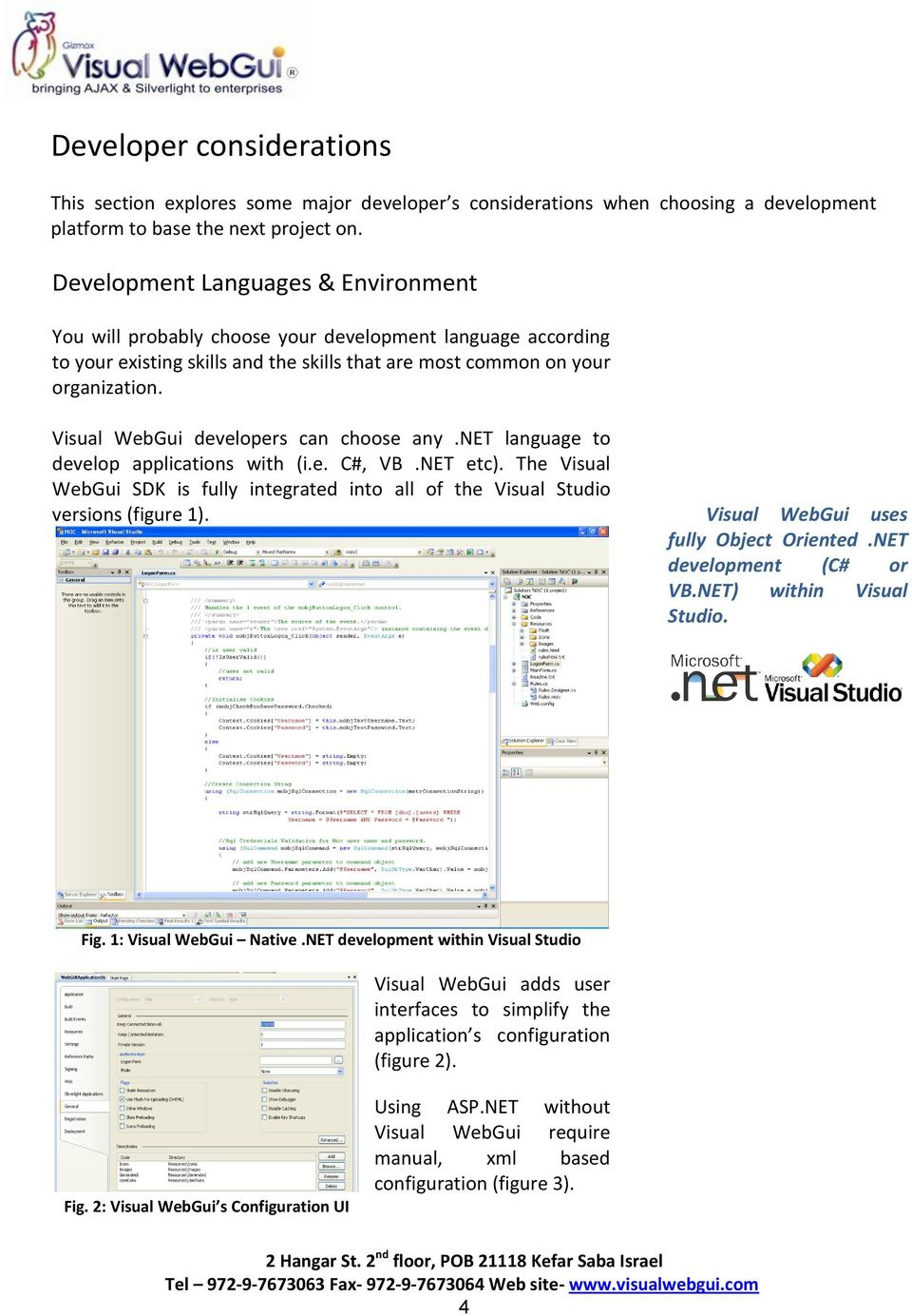 Visual WebGui developers can choose any.net language to develop applications with (i.e. C#, VB.NET etc). The Visual WebGui SDK is fully integrated into all of the Visual Studio versions (figure 1).