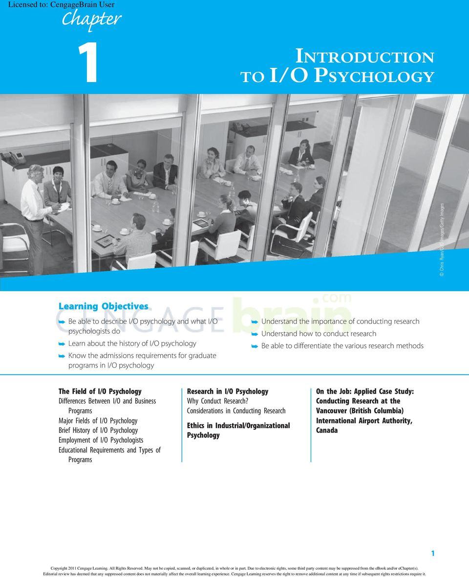 various research methods The Field of I/O Psychology Differences Between I/O and Business Programs Major Fields of I/O Psychology Brief History of I/O Psychology Employment of I/O Psychologists