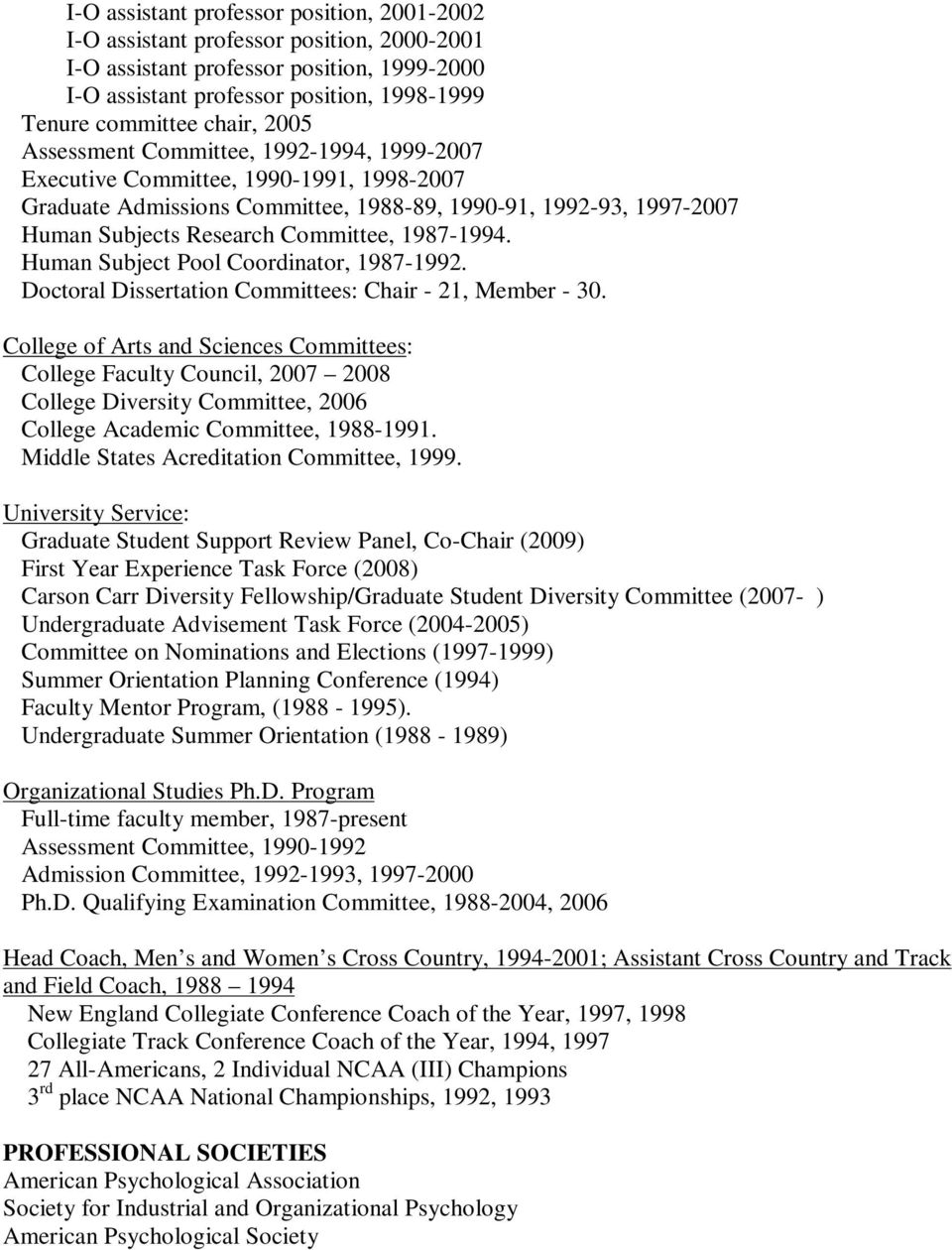 1987-1994. Human Subject Pool Coordinator, 1987-1992. Doctoral Dissertation Committees: Chair - 21, Member - 30.