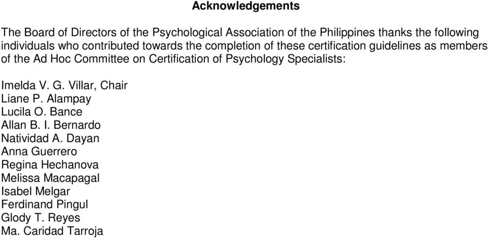Certification of Psychology Specialists: Imelda V. G. Villar, Chair Liane P. Alampay Lucila O. Bance Allan B. I. Bernardo Natividad A.