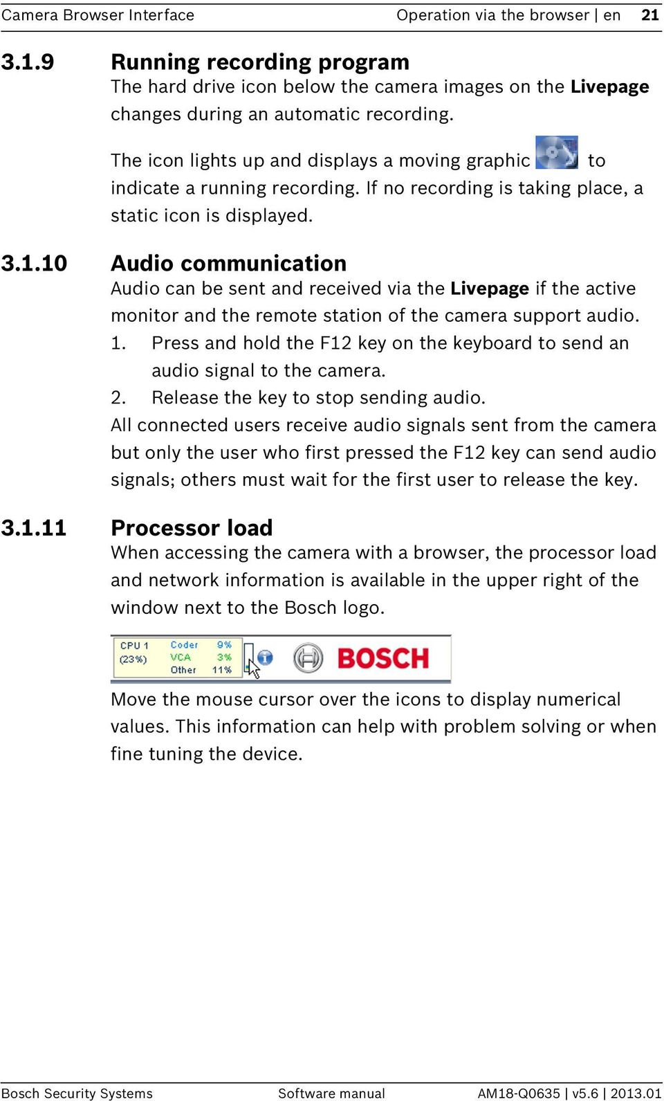 10 Audio communication Audio can be sent and received via the Livepage if the active monitor and the remote station of the camera support audio. 1.