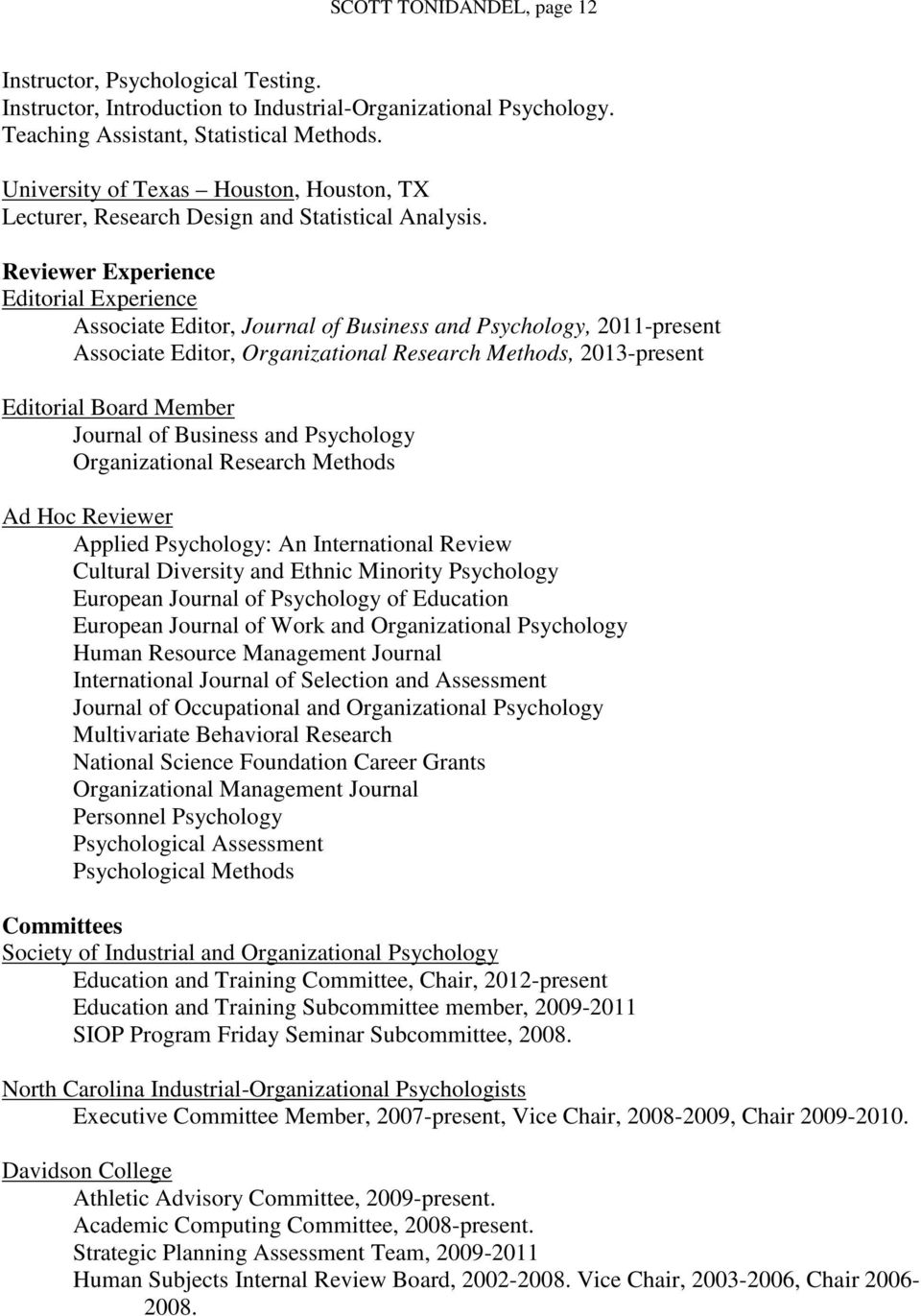 Reviewer Experience Editorial Experience Associate Editor, Journal of Business and Psychology, 2011-present Associate Editor, Organizational Research Methods, 2013-present Editorial Board Member