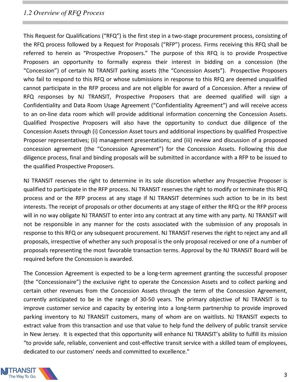 The purpose of this RFQ is to provide Prospective Proposers an opportunity to formally express their interest in bidding on a concession (the Concession ) of certain NJ TRANSIT parking assets (the