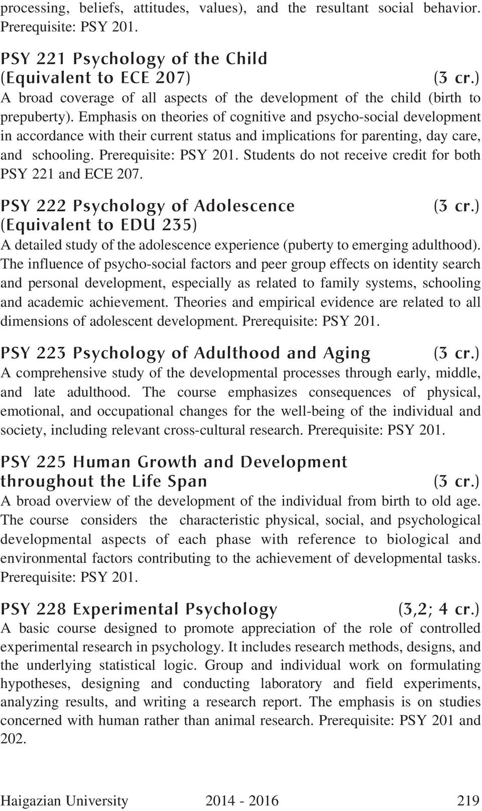 Emphasis on theories of cognitive and psycho-social development in accordance with their current status and implications for parenting, day care, and schooling. Prerequisite: PSY 201.