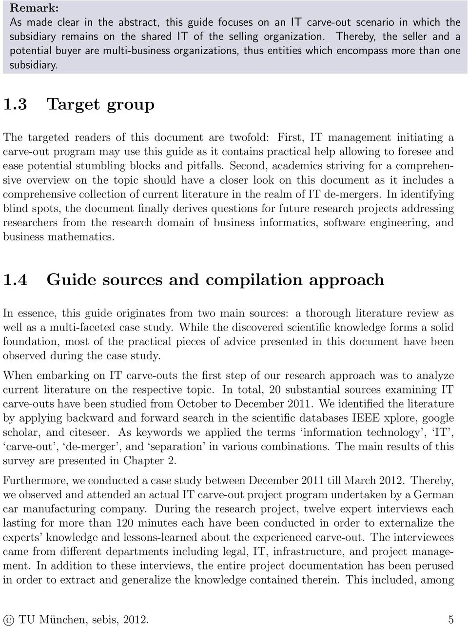 3 Target group The targeted readers of this document are twofold: First, IT management initiating a carve-out program may use this guide as it contains practical help allowing to foresee and ease