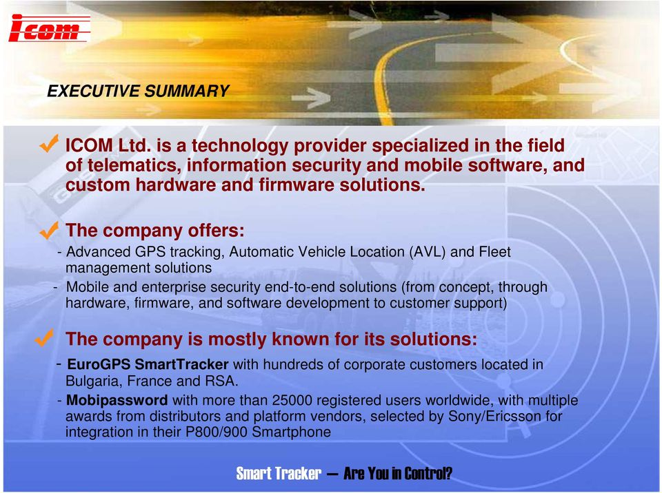 firmware, and software development to customer support) The company is mostly known for its solutions: - EuroGPS SmartTracker with hundreds of corporate customers located in Bulgaria, France and RSA.