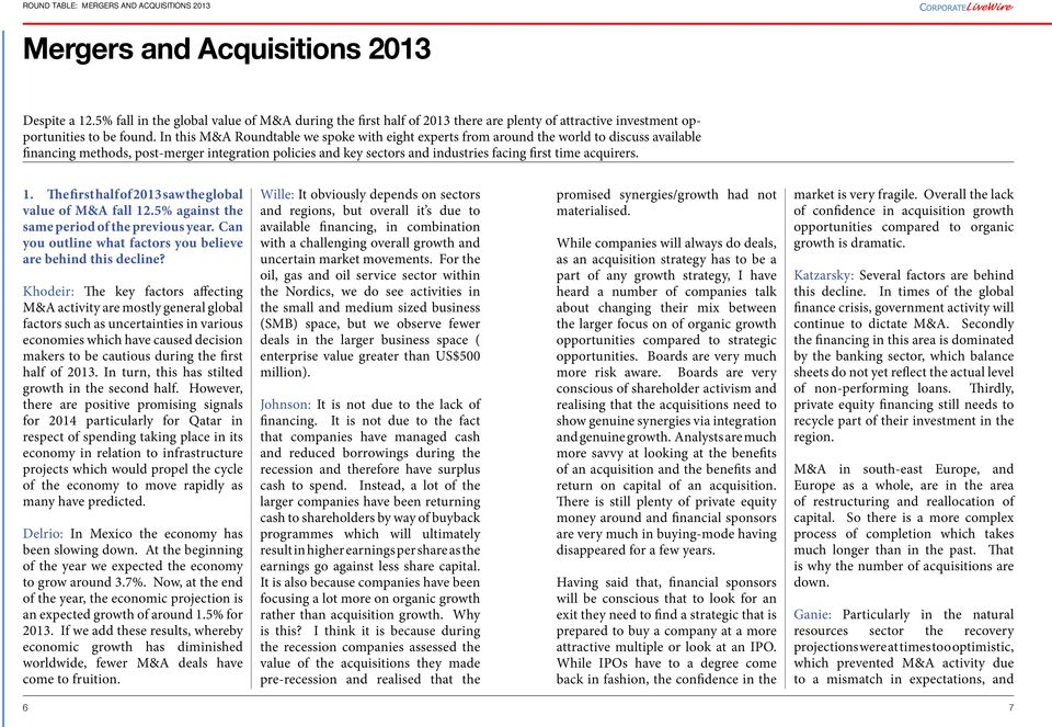 acquirers. 1. The first half of 2013 saw the global value of M&A fall 12.5% against the same period of the previous year. Can you outline what factors you believe are behind this decline?